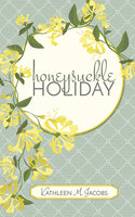 Honeysuckle Holiday - Kathleen M. Jacobs