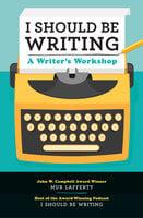 I Should Be Writing: A Writer's Workshop - Mur Lafferty