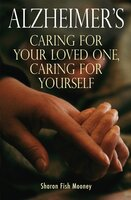 Alzheimer's: Caring for your loved one, caring for yourself - Sharon F. Mooney
