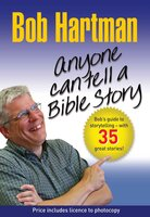 Anyone Can Tell a Bible Story: Bob Hartman's Guide to Storytelling - with 35 great stories
