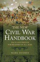 The New Civil War Handbook: Facts and Photos for Readers of All Ages - Mark Hughes