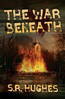 The War Beneath - S.R. Hughes