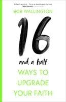 16-and-a-Half Ways to Upgrade Your Faith - Bob Wallington