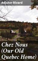 Chez Nous (Our Old Quebec Home) - Adjutor Rivard