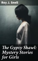The Gypsy Shawl: Mystery Stories for Girls - Roy J. Snell