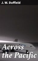 Across the Pacific: Ted Scott's Hop to Australia - J. W. Duffield