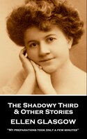 The Shadowy Third & Other Stories: My preparations took only a few minutes - Ellen Glasgow