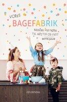 Vores bagefabrik: Bagning med børn til højtid og fest