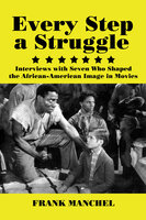 Every Step a Struggle: Interviews with Seven Who Shaped the African-American Image in Movies - Frank Manchel