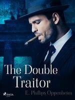The Double Traitor - Edward Phillips Oppenheimer