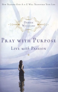 Pray with Purpose, Live with Passion - Debbie Williams