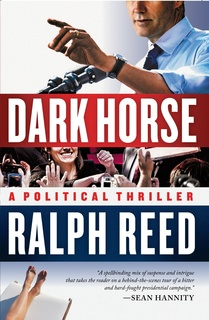 Dark Horse: A Political Thriller - Ralph Reed