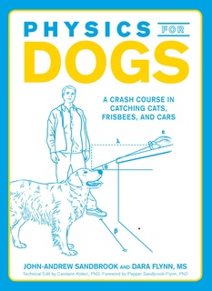 Physics for Dogs: A Crash Course in Catching Cats, Frisbees, and Cars - John-Andrew Sandbrook