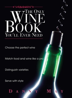 The Only Wine Book You'll Ever Need - Danny May, Andy Sharpe