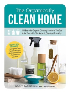 The Organically Clean Home - Becky Rapinchuk