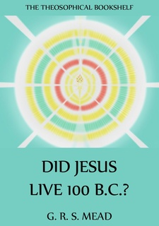Did Jesus Live 100 B.C.? - G.R.S. Mead