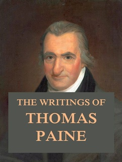 Writings of Thomas Paine: A Collection of Pamphlets from Americas Most Radical Founding Father