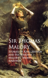 Stories of King Arthur and His Knights - Sir Thomas Malory