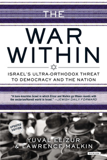 The War Within: Israel's Ultra-Orthodox Threat to Democracy and the Nation - Yuval Elizur, Lawrence Malkin