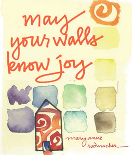 May Your Walls Know Joy - Mary Anne Radmacher