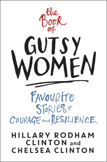 The Book of Gutsy Women: Favourite Stories of Courage and Resilience - Chelsea Clinton, Hillary Rodham Clinton