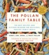 The Pollan Family Table: The Very Best Recipes and Kitchen Wisdom for Delicious Family Meals - Corky Pollan, Lori Pollan, Dana Pollan, Tracy Pollan