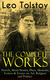 The Complete Works of Leo Tolstoy: Novels, Short Stories, Plays, Memoirs, Letters & Essays on Art, Religion and Politics - Leo Tolstoy