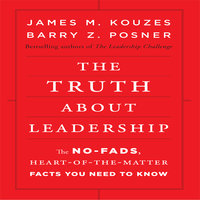 The Truth About Leadership - Barry Z. Posner,James M. Kouzes