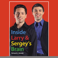 Inside Larry's and Sergey's Brain - Richard  Brandt
