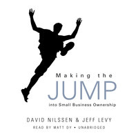 Making the Jump into Small Business Ownership - David Nilssen,Jeff Levy
