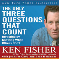 The Only Three Questions That Count - Ken Fisher,Jennifer Chou,Lara Hoffmans
