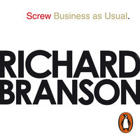 Screw Business as Usual - Richard Branson