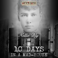 Ten Days in a Madhouse - Nellie Bly
