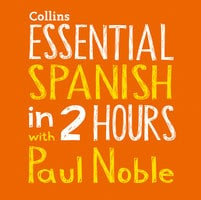 Essential Spanish in 2 hours with Paul Noble - Paul Noble
