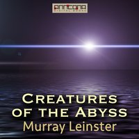 Creatures of the Abyss - Murray Leinster
