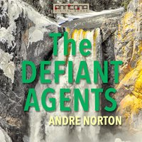The Defiant Agents - Andre Norton