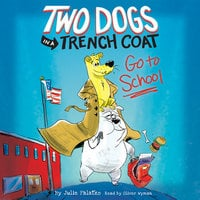 Two Dogs in a Trench Coat Go to School: Two Dogs in a Trench Coat, Book #1 - Julie Falatko