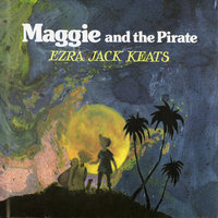 Maggie and the Pirate - Ezra Jack Keats