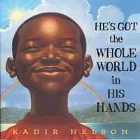 He's Got The Whole World In His Hands - Kadir Nelson