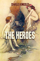 The Heroes - Greek Fairy Tales for My Children - Charles Kingsley