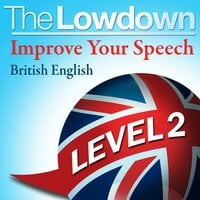 The Lowdown: Improve Your Speech - British English level 2 - D. Gwillim,D. Morris