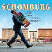 Schomburg - The Man Who Built a Library - Carole Boston Weatherford