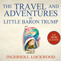 The Travel and Adventures of Little Baron Trump - Ingersoll Lockwood