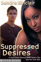 Suppressed Desires - A Sexy & Sensual Interracial BWWM Romance Short Story from Steam Books - Sandra Sinclair,Steam Books