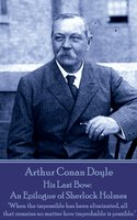His Last Bow: An Epilogue of Sherlock Holmes - Arthur Conan Doyle
