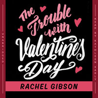 The Trouble with Valentine's Day - Rachel Gibson