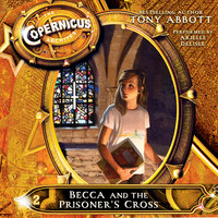 The Copernicus Archives - 2 - Becca and the Prisoners Cross - Tony Abbott