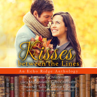 Kisses between the Lines - Rachelle J. Christensen,Cami Checketts,Lucy McConnell,Heather Tullis,Connie E. Sokol