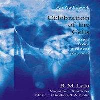 Celebration of the Cells: Letters from a Cancer Survivor - R.M. Lala