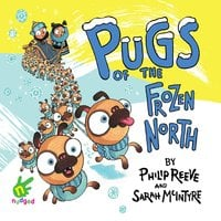 Pugs of the Frozen North - Philip Reeve,Sarah McIntyre,Multiple Authors